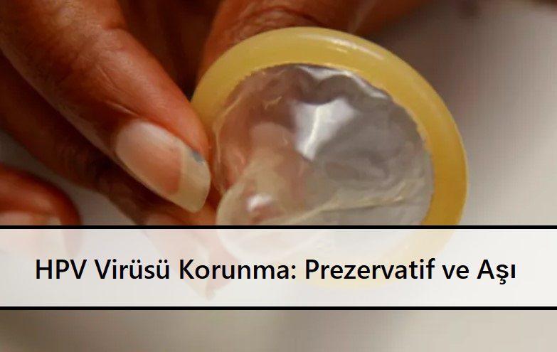HPV Virüsü'nden Korunma Prezervatif ve Aşı