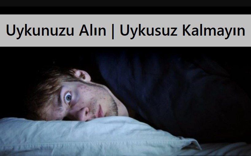 Uykunuzu Alın Uykusuz Kalmayın