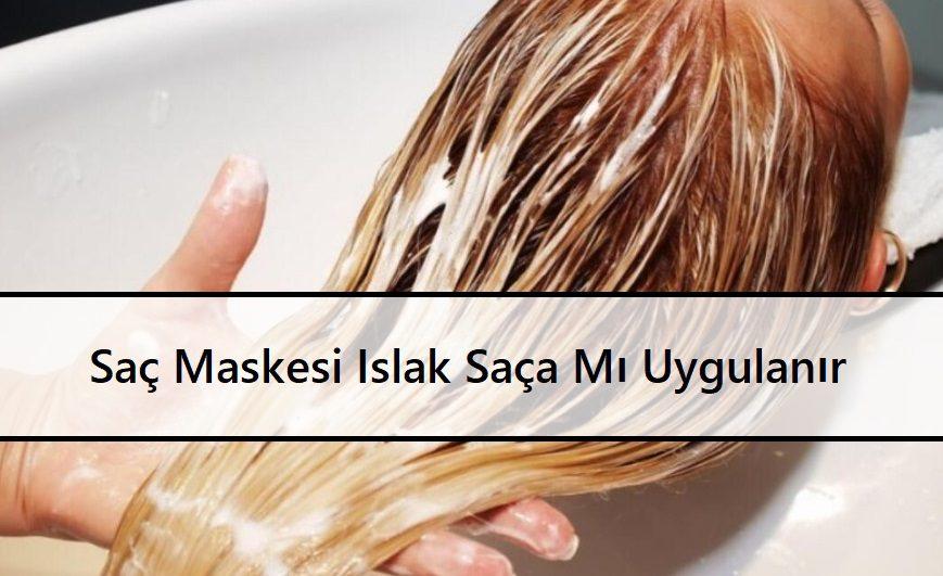Saç Maskesi Islak Saça mı Uygulanır